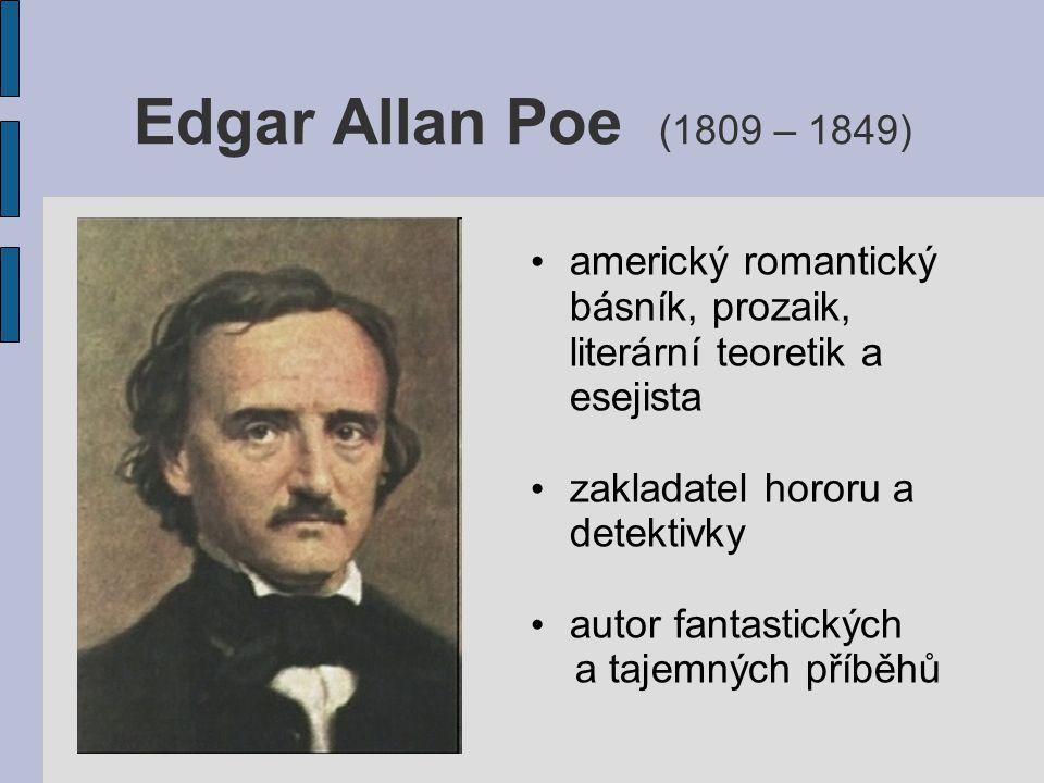 Edgar Allan Poe (1809 – 1849) americký romantický básník, prozaik, literární teoretik a esejista zakladatel hororu a detektivky autor fantastických a
