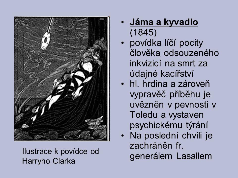 Jáma a kyvadlo (1845) povídka líčí pocity člověka odsouzeného inkvizicí na smrt za údajné kacířství hl. hrdina a zároveň vypravěč příběhu je uvězněn v
