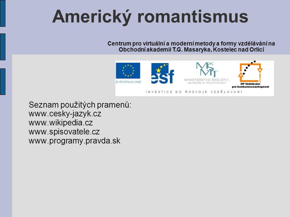 Seznam použitých pramenů: www.cesky-jazyk.cz www.wikipedia.cz www.spisovatele.cz www.programy.pravda.sk Americký romantismus Centrum pro virtuální a m