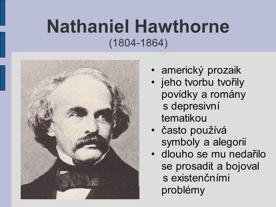Nathaniel Hawthorne (1804-1864) americký prozaik jeho tvorbu tvořily povídky a romány s depresivní tematikou často používá symboly a alegorii dlouho s