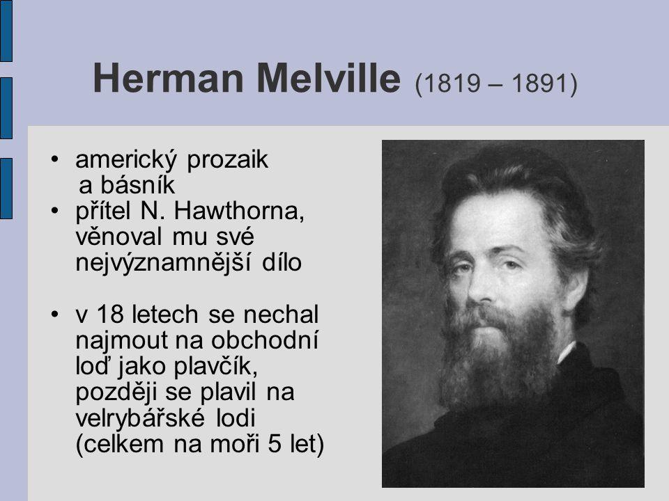 Herman Melville (1819 – 1891) americký prozaik a básník přítel N. Hawthorna, věnoval mu své nejvýznamnější dílo v 18 letech se nechal najmout na obcho