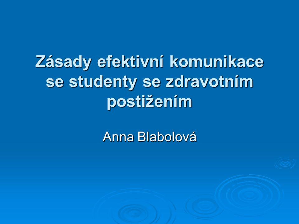 Zásady efektivní komunikace se studenty se zdravotním postižením Anna Blabolová