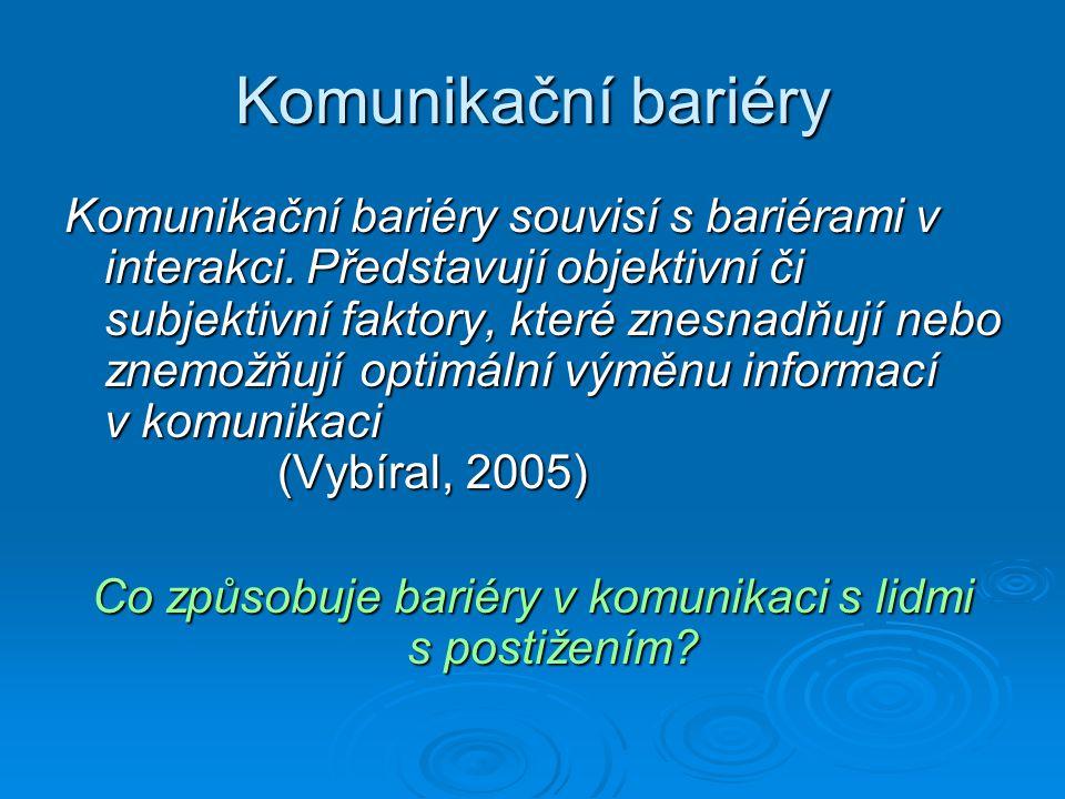 Komunikační bariéry Komunikační bariéry souvisí s bariérami v interakci. Představují objektivní či subjektivní faktory, které znesnadňují nebo znemožň