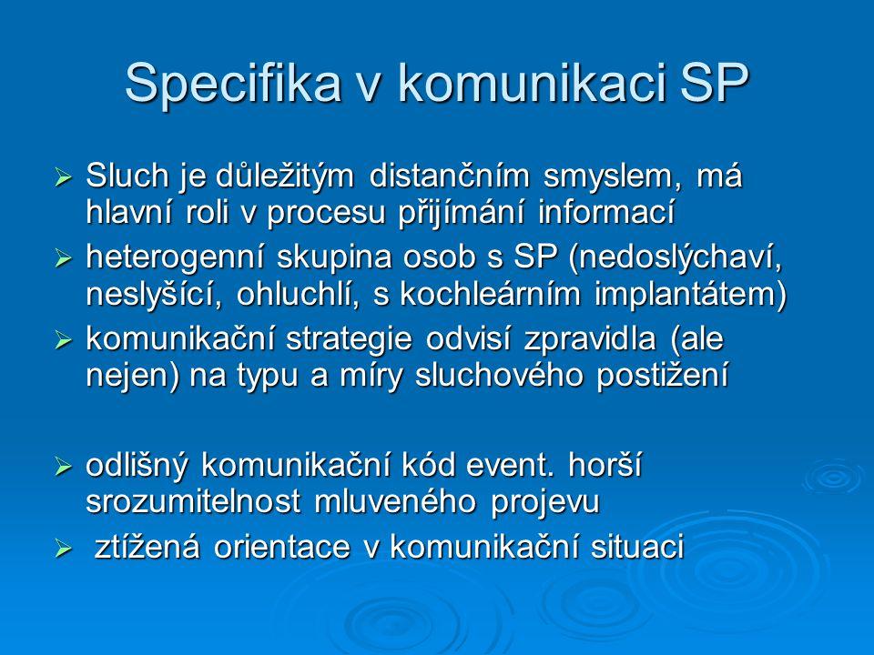 Specifika v komunikaci SP  Sluch je důležitým distančním smyslem, má hlavní roli v procesu přijímání informací  heterogenní skupina osob s SP (nedos