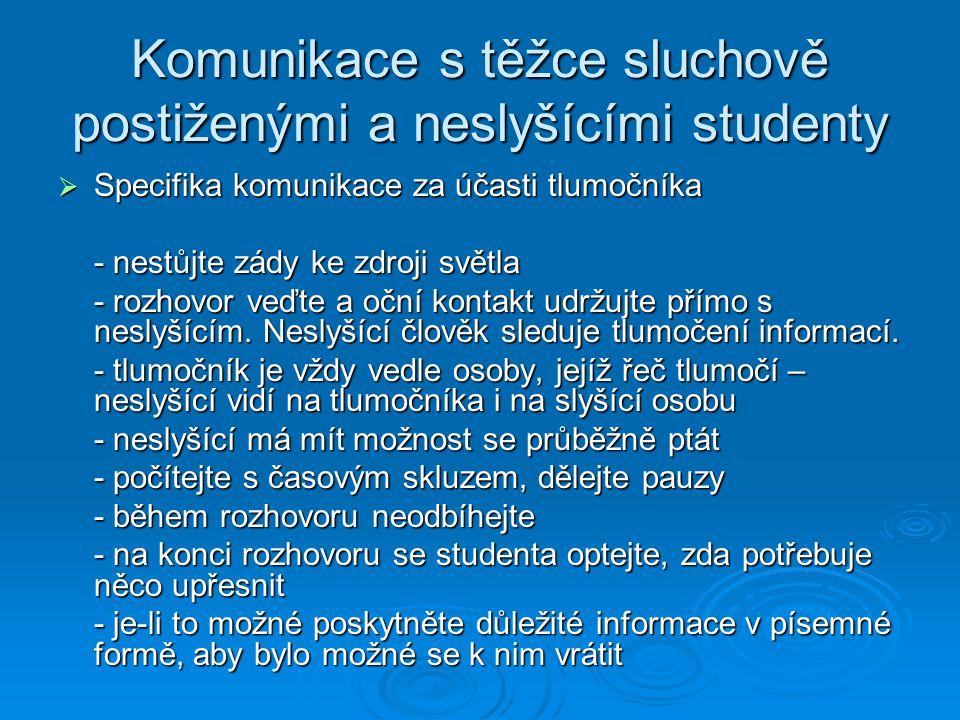 Komunikace s těžce sluchově postiženými a neslyšícími studenty  Specifika komunikace za účasti tlumočníka - nestůjte zády ke zdroji světla - rozhovor