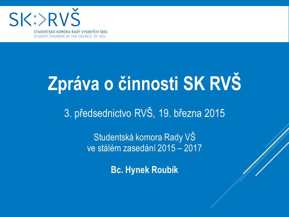 Zpráva o činnosti SK RVŠ 3. předsednictvo RVŠ, 19. března 2015 Studentská komora Rady VŠ ve stálém zasedání 2015 – 2017 Bc. Hynek Roubík
