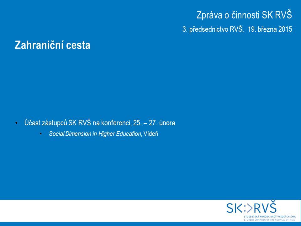 Účast zástupců SK RVŠ na konferenci, 25. – 27. února Social Dimension in Higher Education, Vídeň Zpráva o činnosti SK RVŠ 3. předsednictvo RVŠ, 19. bř