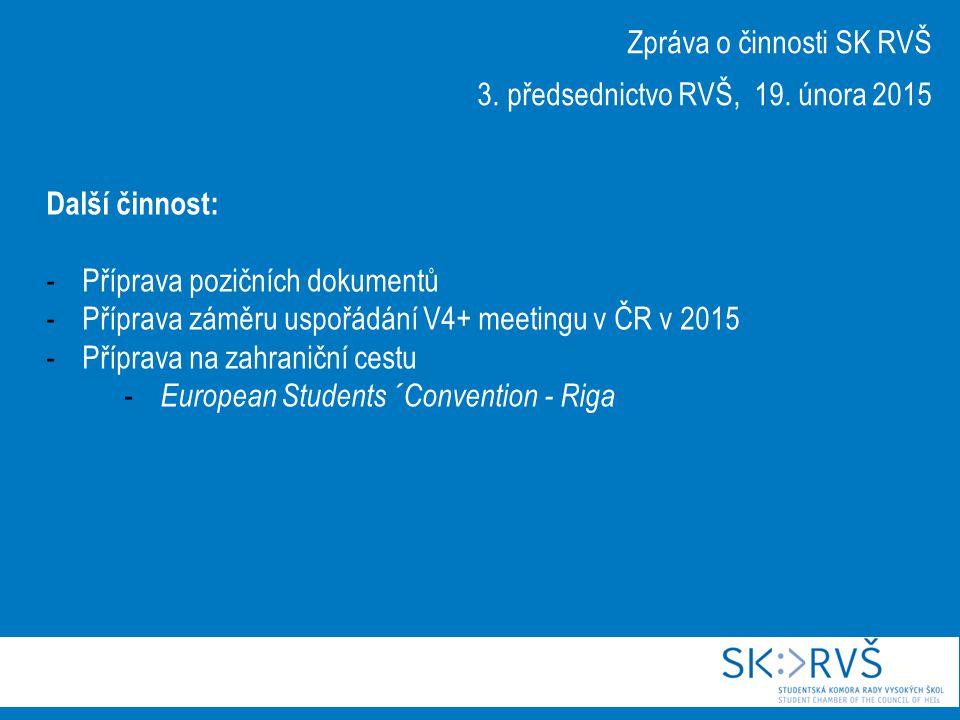 Zpráva o činnosti SK RVŠ 3. předsednictvo RVŠ, 19. února 2015 Další činnost: -Příprava pozičních dokumentů -Příprava záměru uspořádání V4+ meetingu v