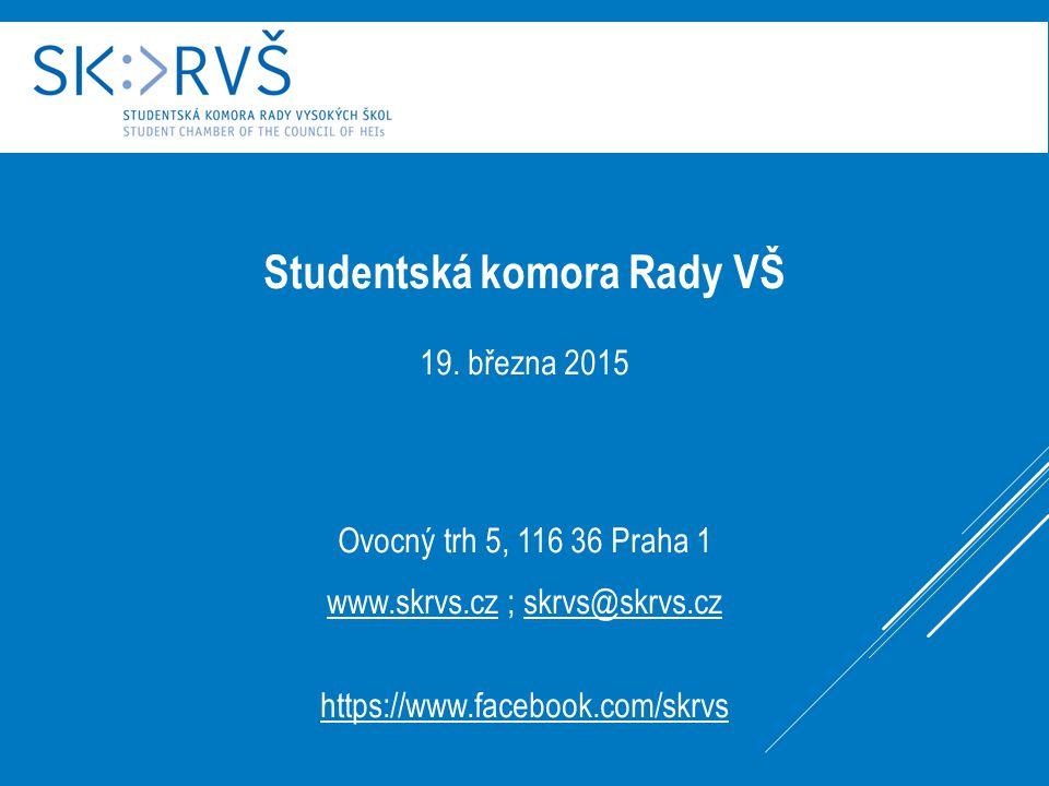 Studentská komora Rady VŠ 19. března 2015 Ovocný trh 5, 116 36 Praha 1 www.skrvs.cz ; skrvs@skrvs.cz https://www.facebook.com/skrvs