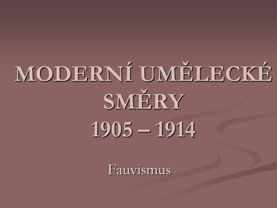 MODERNÍ UMĚLECKÉ SMĚRY 1905 – 1914 Fauvismus
