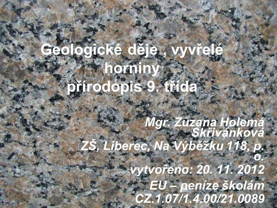 Vzdělávací oblast: Člověk a příroda Vzdělávací obor: Přírodopis Tématický okruh: Téma: Složení zemské kůry – petrologie Anotace: Prezentace na téma vnitřní a vnější geologické děje a vyvřelé horniny + zápis