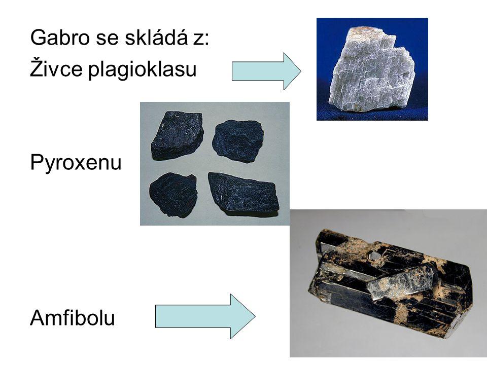 Gabro se skládá z: Živce plagioklasu Pyroxenu Amfibolu