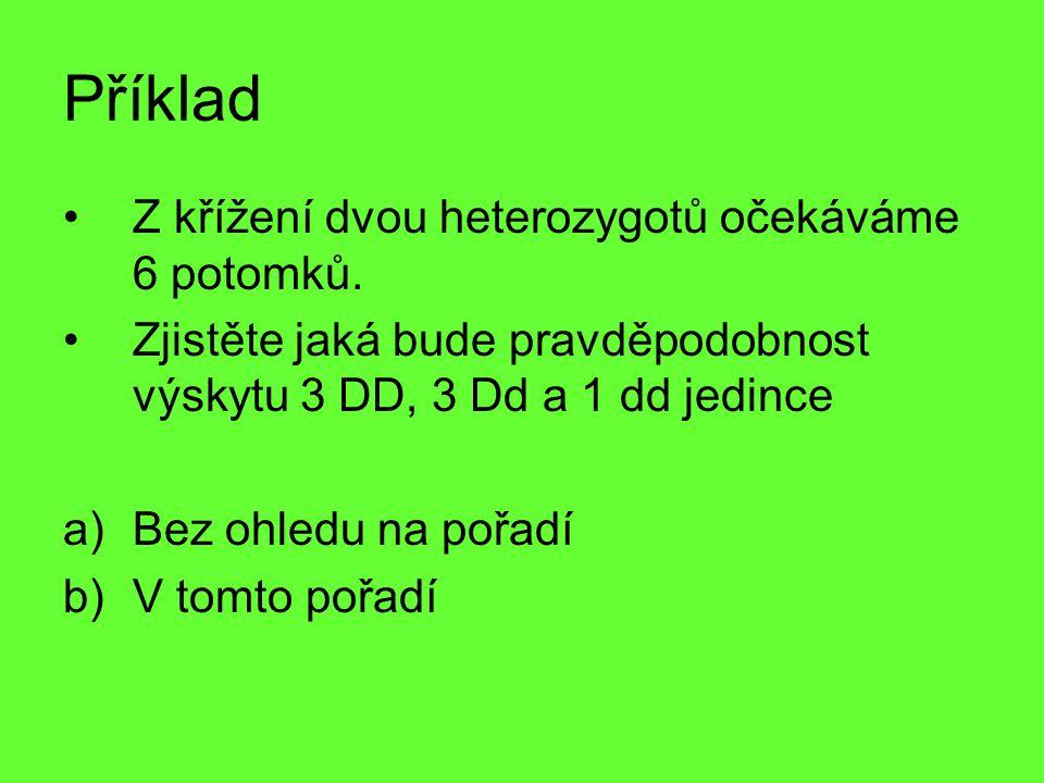 Příklad Z křížení dvou heterozygotů očekáváme 6 potomků. Zjistěte jaká bude pravděpodobnost výskytu 3 DD, 3 Dd a 1 dd jedince a)Bez ohledu na pořadí b