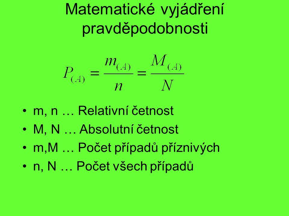 Matematické vyjádření pravděpodobnosti m, n … Relativní četnost M, N … Absolutní četnost m,M … Počet případů příznivých n, N … Počet všech případů