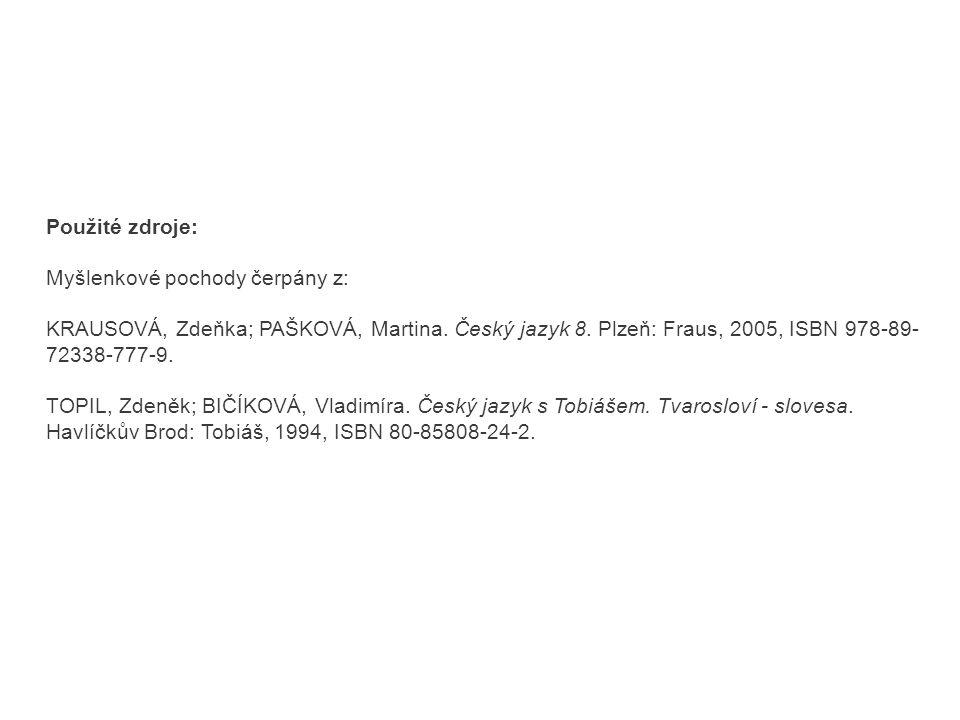 Použité zdroje: Myšlenkové pochody čerpány z: KRAUSOVÁ, Zdeňka; PAŠKOVÁ, Martina. Český jazyk 8. Plzeň: Fraus, 2005, ISBN 978-89- 72338-777-9. TOPIL,
