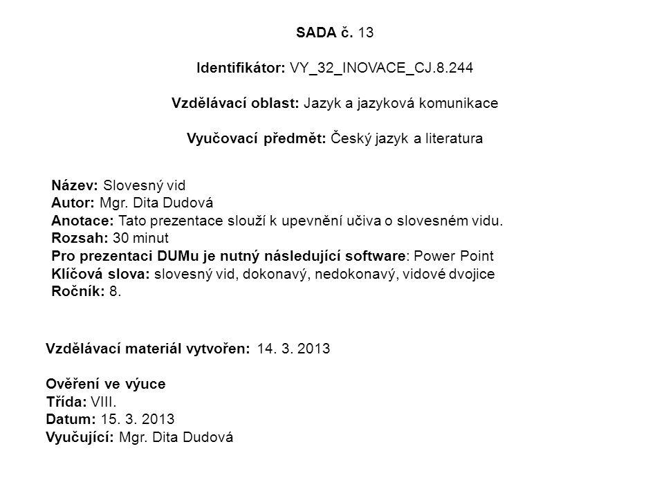 SADA č. 13 Identifikátor: VY_32_INOVACE_CJ.8.244 Vzdělávací oblast: Jazyk a jazyková komunikace Vyučovací předmět: Český jazyk a literatura Název: Slo