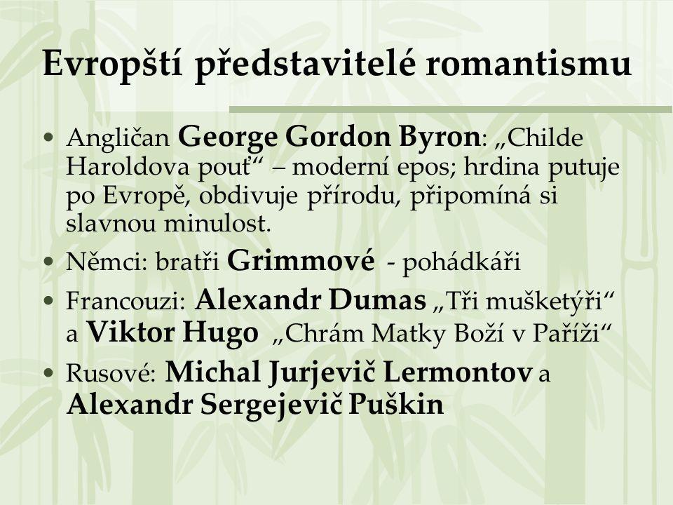 """Evropští představitelé romantismu Angličan George Gordon Byron : """"Childe Haroldova pouť"""" – moderní epos; hrdina putuje po Evropě, obdivuje přírodu, př"""