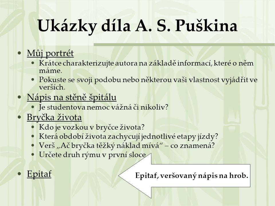 Ukázky díla A. S. Puškina Můj portrét Krátce charakterizujte autora na základě informací, které o něm máme. Pokuste se svoji podobu nebo některou vaši