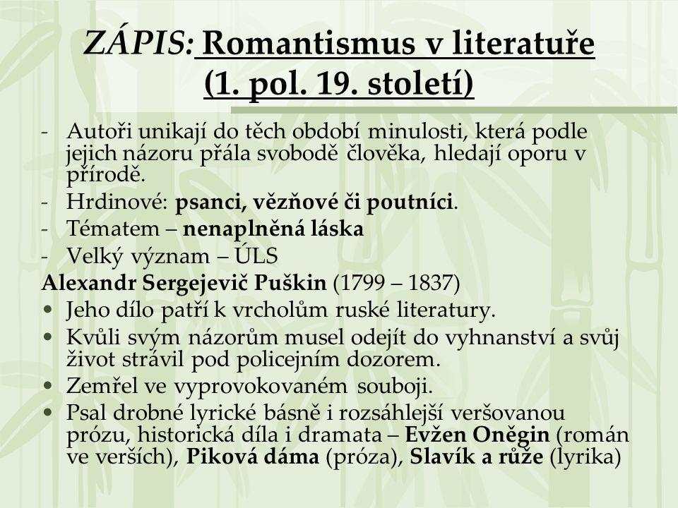 ZÁPIS: Romantismus v literatuře (1. pol. 19. století) -Autoři unikají do těch období minulosti, která podle jejich názoru přála svobodě člověka, hleda