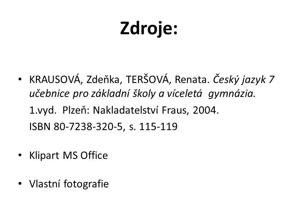 Zdroje: KRAUSOVÁ, Zdeňka, TERŠOVÁ, Renata. Český jazyk 7 učebnice pro základní školy a víceletá gymnázia. 1.vyd. Plzeň: Nakladatelství Fraus, 2004. IS