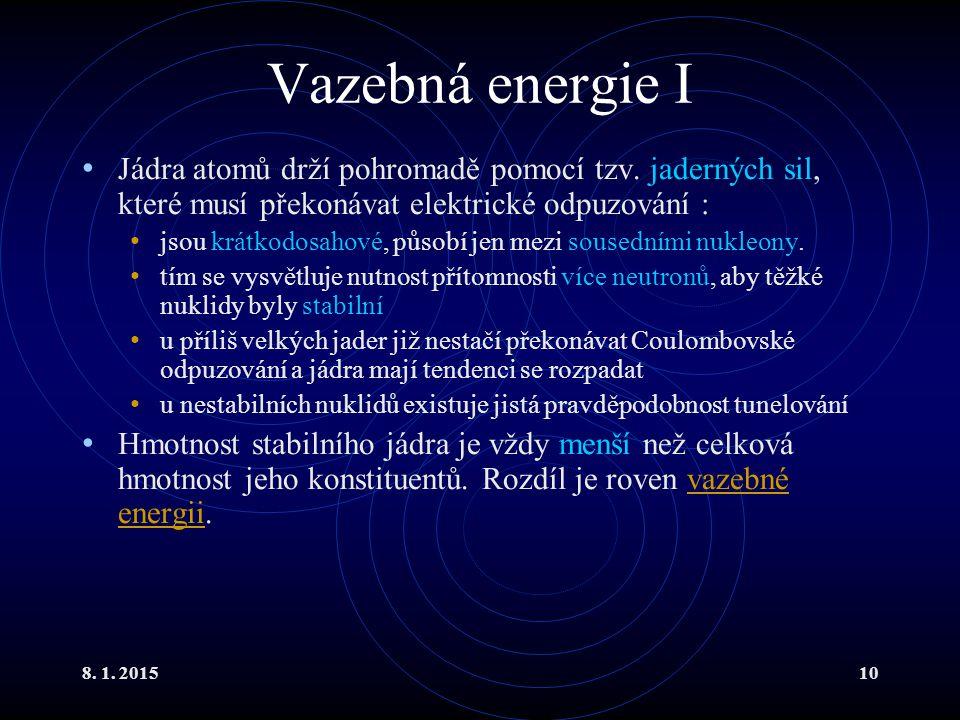 8. 1. 201510 Vazebná energie I Jádra atomů drží pohromadě pomocí tzv. jaderných sil, které musí překonávat elektrické odpuzování : jsou krátkodosahové