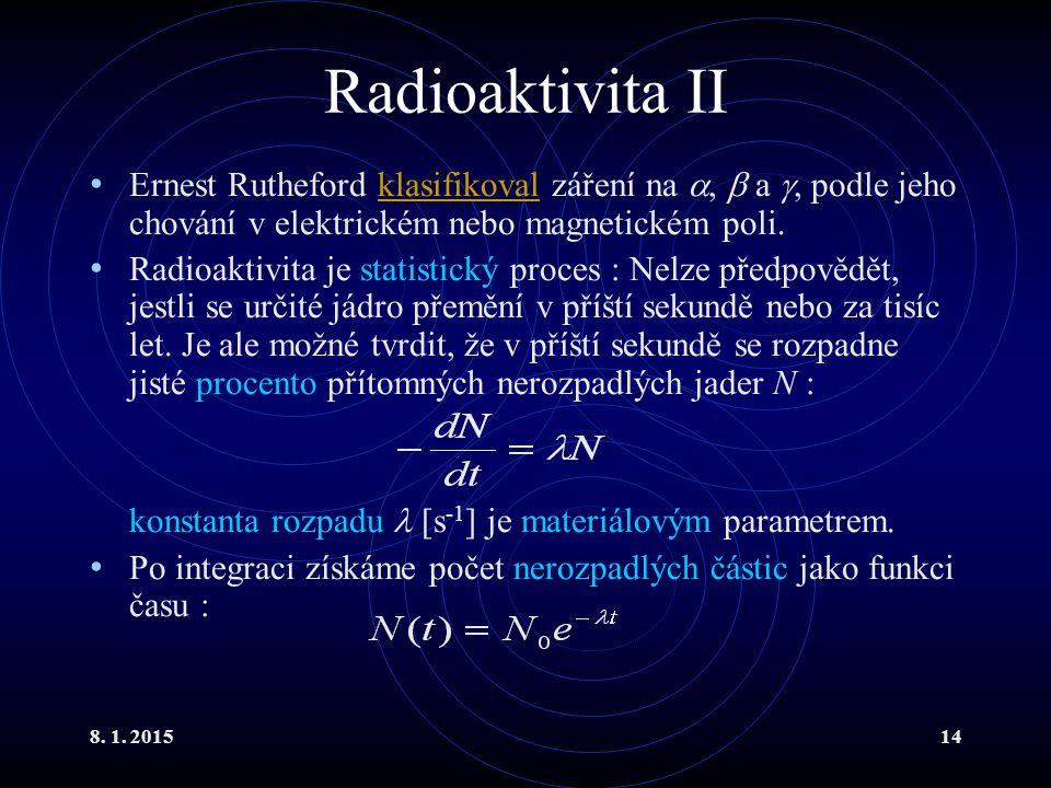 8. 1. 201514 Radioaktivita II Ernest Rutheford klasifikoval záření na ,  a , podle jeho chování v elektrickém nebo magnetickém poli.klasifikoval Ra