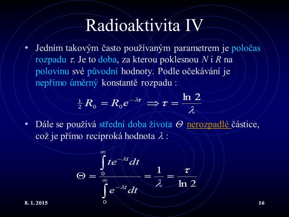 8. 1. 201516 Radioaktivita IV Jedním takovým často používaným parametrem je poločas rozpadu . Je to doba, za kterou poklesnou N i R na polovinu své p