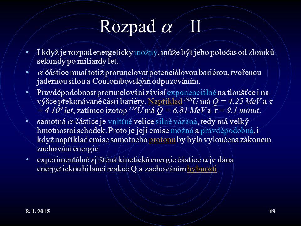 8. 1. 201519 Rozpad  II I když je rozpad energeticky možný, může být jeho poločas od zlomků sekundy po miliardy let.  -částice musí totiž protunelov