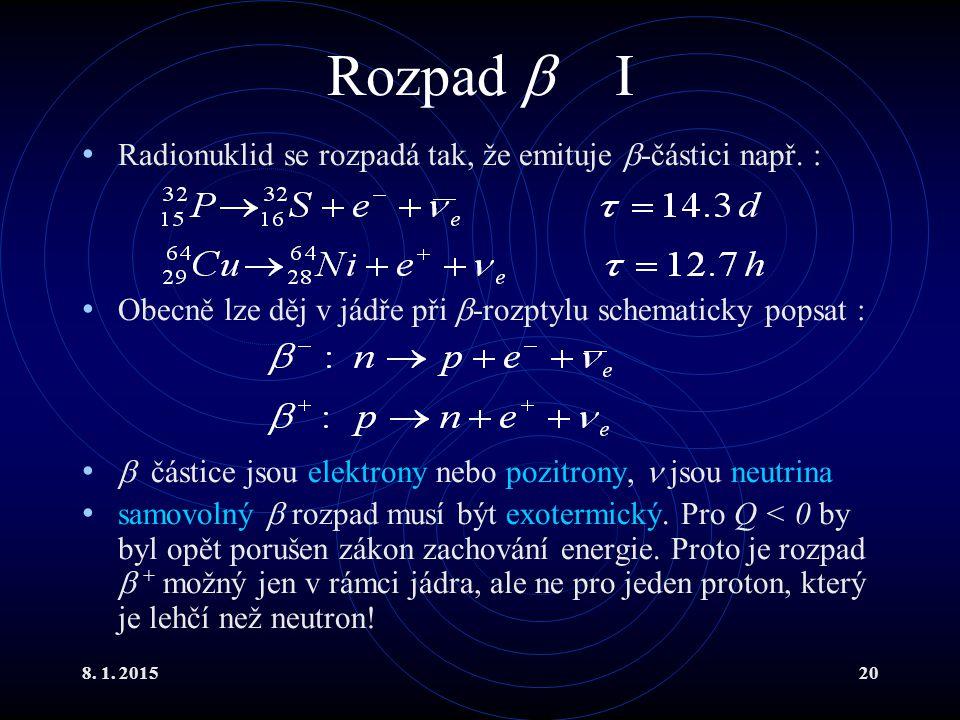 8. 1. 201520 Rozpad  I Radionuklid se rozpadá tak, že emituje  -částici např. : Obecně lze děj v jádře při  -rozptylu schematicky popsat :  částic