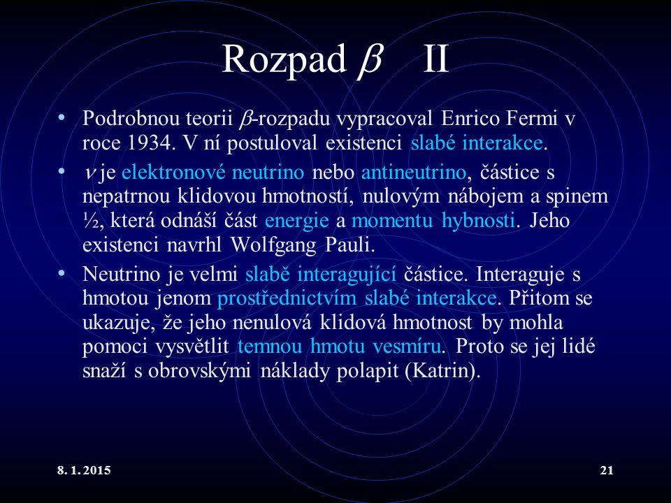 8. 1. 201521 Rozpad  II Podrobnou teorii  -rozpadu vypracoval Enrico Fermi v roce 1934. V ní postuloval existenci slabé interakce. je elektronové ne