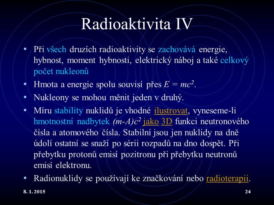 8. 1. 201524 Radioaktivita IV Při všech druzích radioaktivity se zachovává energie, hybnost, moment hybnosti, elektrický náboj a také celkový počet nu