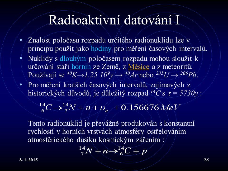 8. 1. 201526 Radioaktivní datování I Znalost poločasu rozpadu určitého radionuklidu lze v principu použít jako hodiny pro měření časových intervalů. N