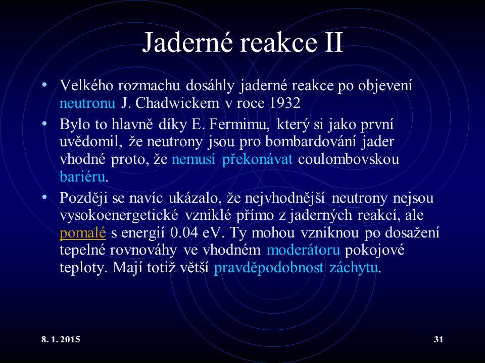 8. 1. 201531 Jaderné reakce II Velkého rozmachu dosáhly jaderné reakce po objevení neutronu J. Chadwickem v roce 1932 Bylo to hlavně díky E. Fermimu,