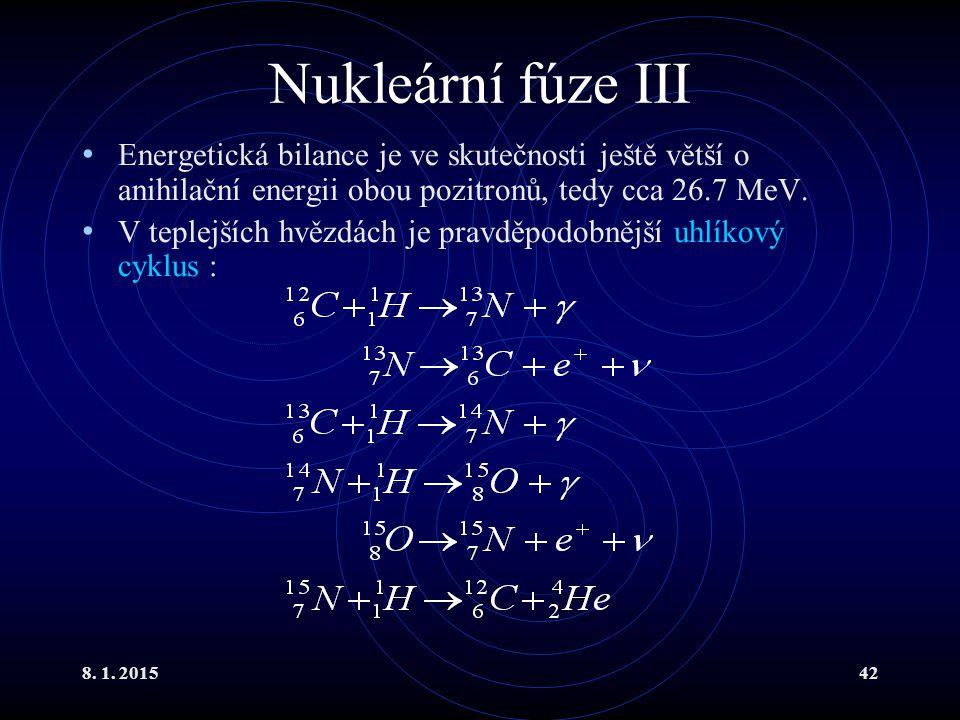 8. 1. 201542 Nukleární fúze III Energetická bilance je ve skutečnosti ještě větší o anihilační energii obou pozitronů, tedy cca 26.7 MeV. V teplejších