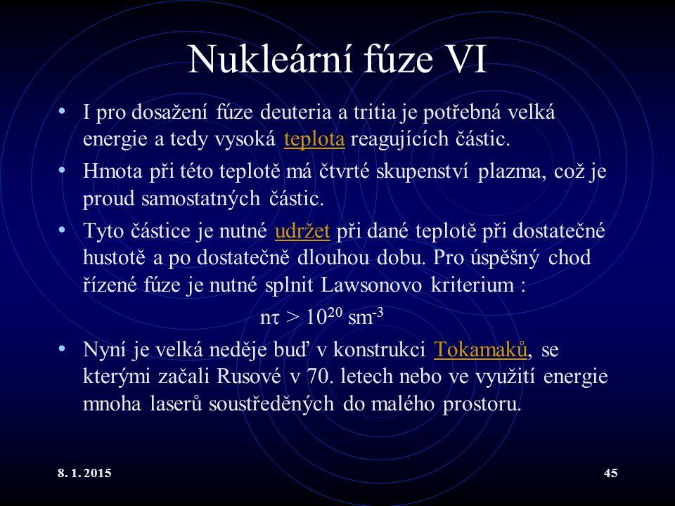 8. 1. 201545 Nukleární fúze VI I pro dosažení fúze deuteria a tritia je potřebná velká energie a tedy vysoká teplota reagujících částic.teplota Hmota