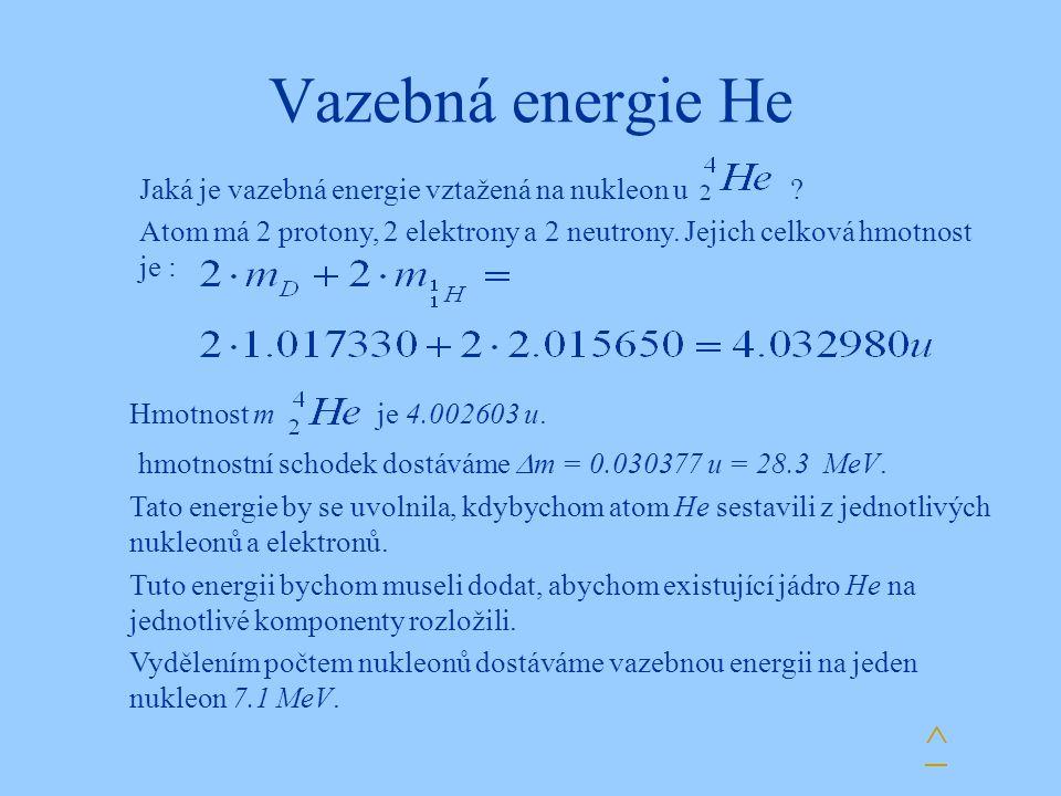 Vazebná energie He ^ Jaká je vazebná energie vztažená na nukleon u ? Atom má 2 protony, 2 elektrony a 2 neutrony. Jejich celková hmotnost je : Hmotnos