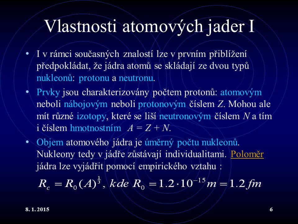 8. 1. 20156 Vlastnosti atomových jader I I v rámci současných znalostí lze v prvním přiblížení předpokládat, že jádra atomů se skládají ze dvou typů n