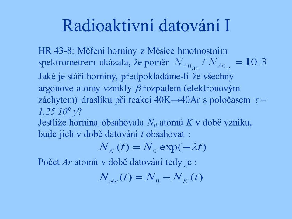 Radioaktivní datování I HR 43-8: Měření horniny z Měsíce hmotnostním spektrometrem ukázala, že poměr Jaké je stáří horniny, předpokládáme-li že všechn