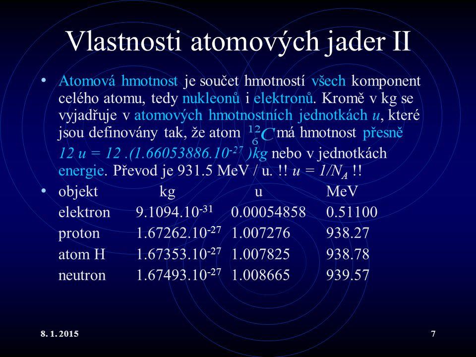8. 1. 20157 Vlastnosti atomových jader II Atomová hmotnost je součet hmotností všech komponent celého atomu, tedy nukleonů i elektronů. Kromě v kg se