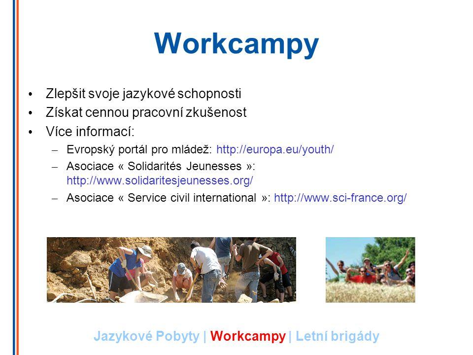 Workcampy Jazykové Pobyty | Workcampy | Letní brigády Zlepšit svoje jazykové schopnosti Získat cennou pracovní zkušenost Více informací: – Evropský portál pro mládež: http://europa.eu/youth/ – Asociace « Solidarités Jeunesses »: http://www.solidaritesjeunesses.org/ – Asociace « Service civil international »: http://www.sci-france.org/