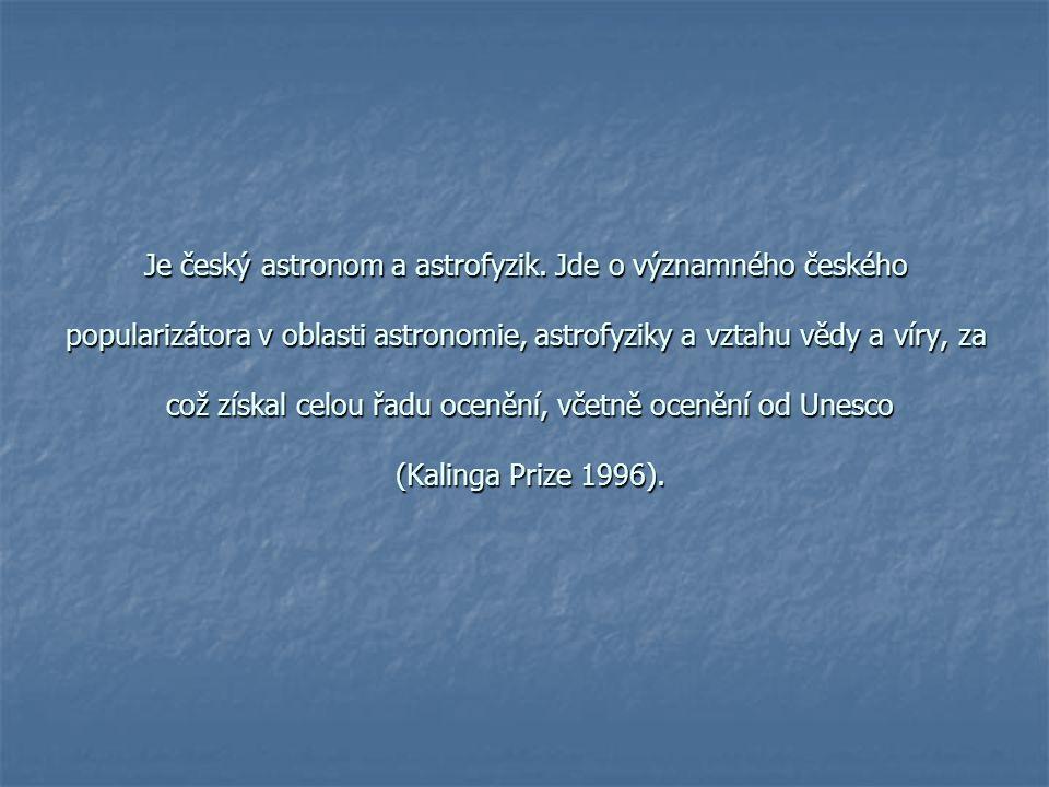 Je český astronom a astrofyzik.