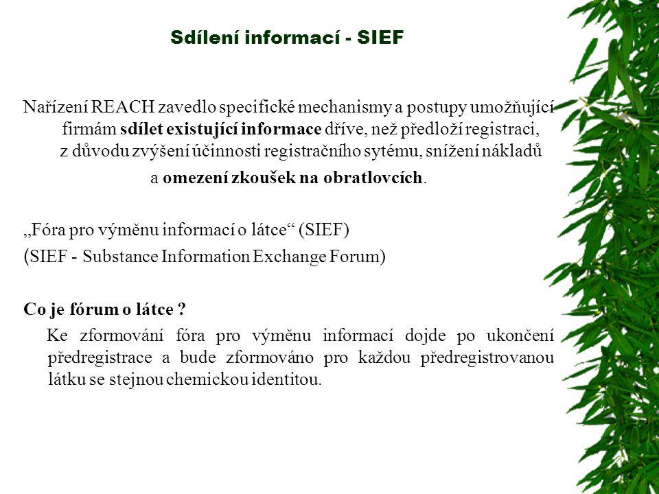 Sdílení informací - SIEF Nařízení REACH zavedlo specifické mechanismy a postupy umožňující firmám sdílet existující informace dříve, než předloží registraci, z důvodu zvýšení účinnosti registračního sytému, snížení nákladů a omezení zkoušek na obratlovcích.