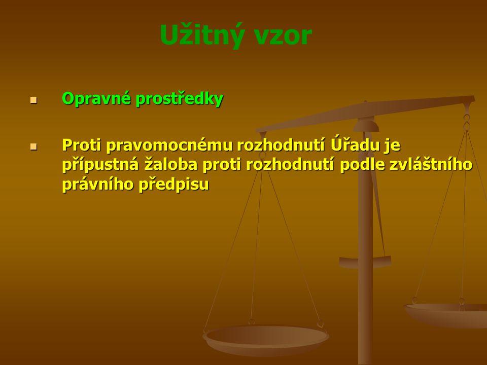 Užitný vzor Opravné prostředky Opravné prostředky Proti pravomocnému rozhodnutí Úřadu je přípustná žaloba proti rozhodnutí podle zvláštního právního p