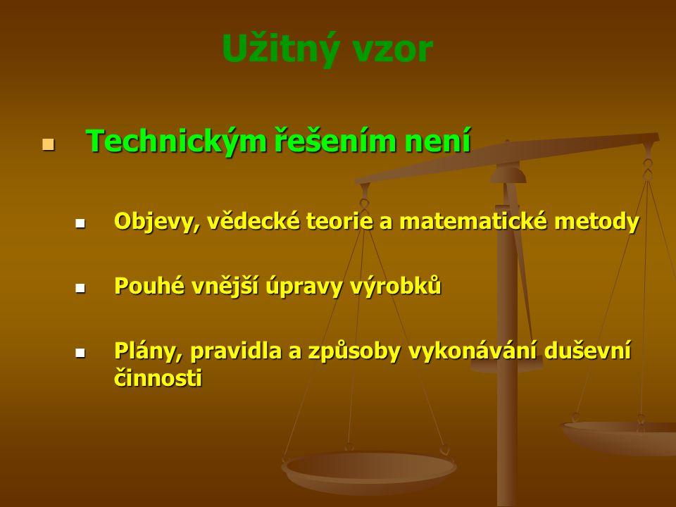 Užitný vzor Technickým řešením není Technickým řešením není Objevy, vědecké teorie a matematické metody Objevy, vědecké teorie a matematické metody Po