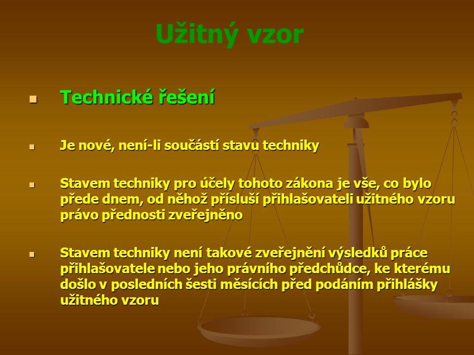 Užitný vzor Technické řešení Technické řešení Je nové, není-li součástí stavu techniky Je nové, není-li součástí stavu techniky Stavem techniky pro úč