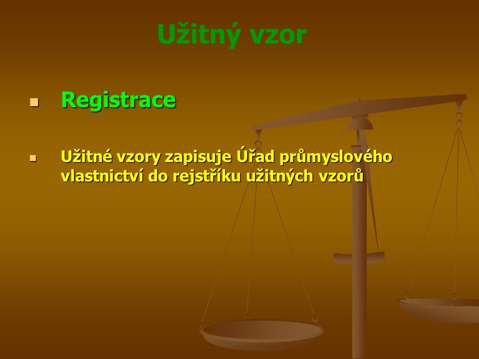 Užitný vzor Registrace Registrace Užitné vzory zapisuje Úřad průmyslového vlastnictví do rejstříku užitných vzorů Užitné vzory zapisuje Úřad průmyslov