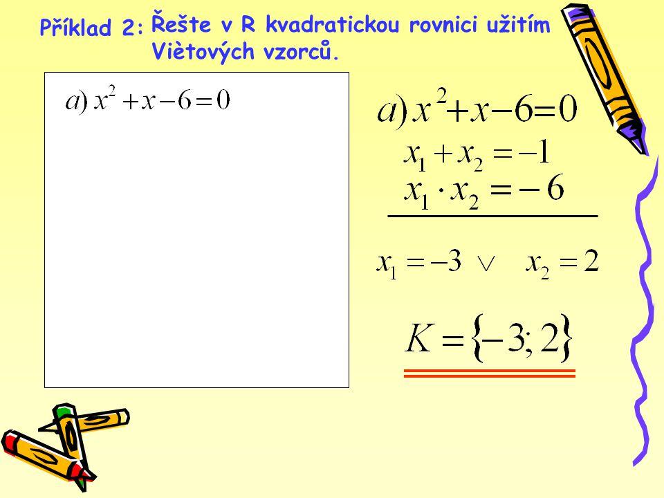 Řešte v R kvadratickou rovnici užitím Viètových vzorců. Příklad 2: