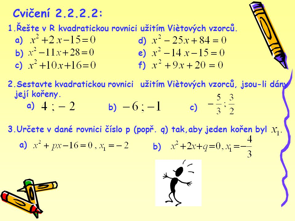 Cvičení 2.2.2.2: 1.Řešte v R kvadratickou rovnici užitím Viètových vzorců.