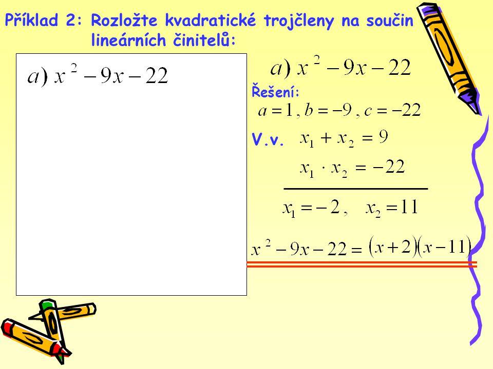Příklad 2:Rozložte kvadratické trojčleny na součin lineárních činitelů: V.v. Řešení: