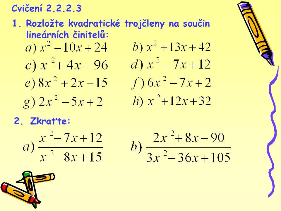 Cvičení 2.2.2.3 1.Rozložte kvadratické trojčleny na součin lineárních činitelů: 2.Zkraťte: